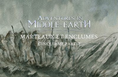 CR Adventures in Middle Earth : Marteaux et enclumes (5/6)