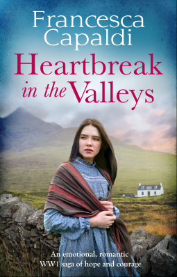 Heartbreak in the Valleys: An emotional, romantic WW1 saga of courage and hope by Francesca Capaldi