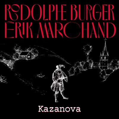 RODOLPHE BURGER & ERIK MARCHAND ~ Kazanova