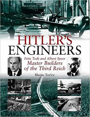 Hitler's Engineers: Fritz Todt and Albert Speer - Master Builders of the Third Reich de Blaine Taylor