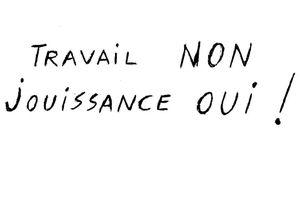 TRAVAIL NON, JOUISSANCE OUI !