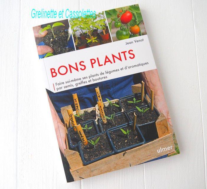 Bons Plants, Faire soi même ses plants de légumes et d'aromatiques par semis, greffes et boutures