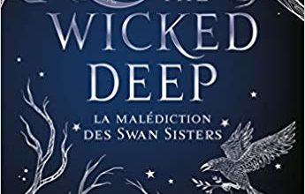 The Wicked Deep : La malédiction des Swan Sisters / Shea Ernshaw