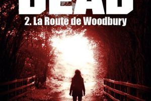 The Walking dead, tome 2 : la route de Woodbury de Robert Kirkman et Jay Bonansinga
