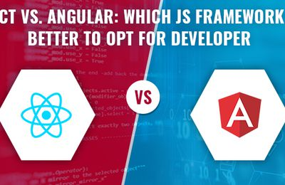 React vs. Angular: Which JS Framework is Better to Opt for Developer
