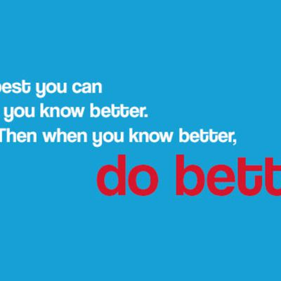 """""""When You Know Better, Do Better""""..."""