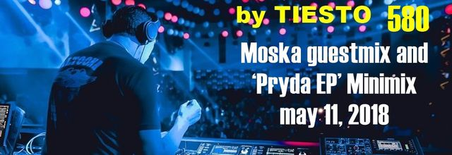 Club Life by Tiësto 580 - Moska guestmix and 'Pryda EP' Minimix - may 11, 2018