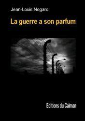 La guerre a son parfum, de Jean-Louis Nogaro