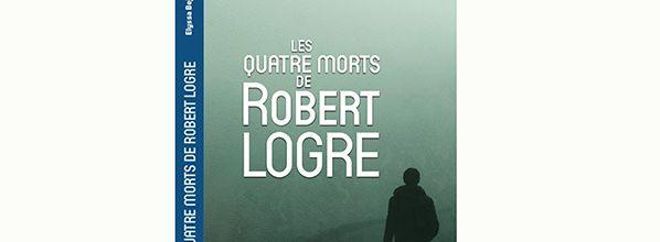 Les Quatre Morts de Robert Logre - Elyssa Bejaoui