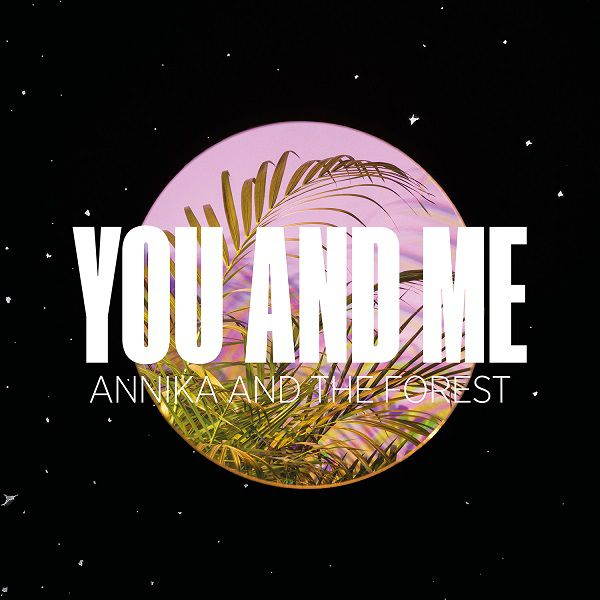 Annika and The Forest dévoile « You and Me » !