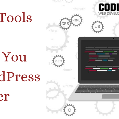 What are the Leading Tools that Can Improve You as a WordPress Developer?
