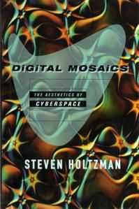 Digital Mosaics. The Aesthetic of Cyberspace by Steven Holtzman