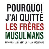 POURQUOI J'AI QUITTÉ LES FRÈRES MUSULMANS - Retour éclairé vers un islam apolitique, Mohamed Louizi