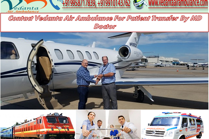 Contact Vedanta Air ambulance in Patna for patient transfer by MD doctor