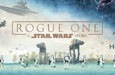 ROGUE ONE : A STAR WARS STORY de Gareth Edwards, STAR WARS 3 ET DEMI [critique]