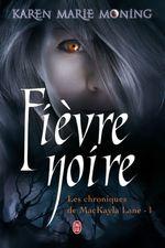 ¤ Les Chroniques de MacKayla Lane, Tome 1: Fièvre Noire, de Karen Marie Moning ¤