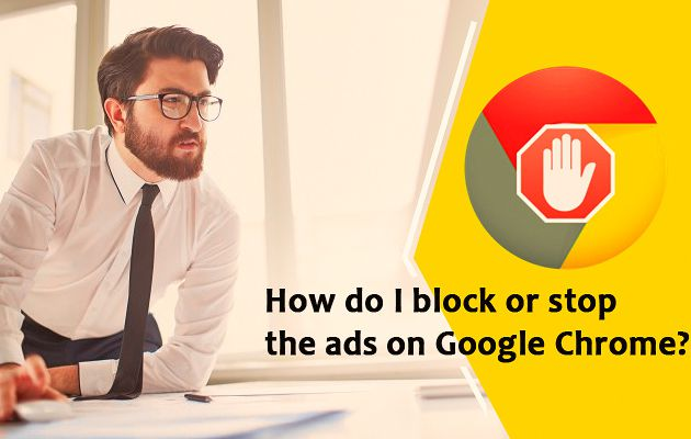 How do I block or stop the ads on Google Chrome?