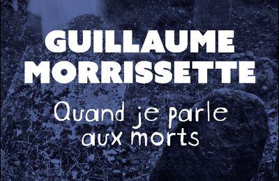 *QUAND JE PARLER AUX MORTS* Guillaume Morrissette* Guy Saint-Jean Éditeur* par Lynda Massicotte*