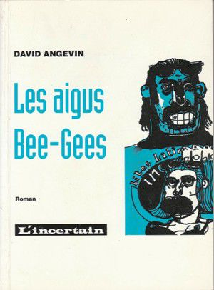 David ANGEVIN : Les aigus Bee-Gees.