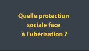 Quelle protection sociale face à l'ubérisation ?