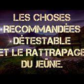6-LES CHOSES RECOMMANDÉES/DÉTESTABLE DURANT LE JEÛNE ET LE RATTRAPAGE .🌙