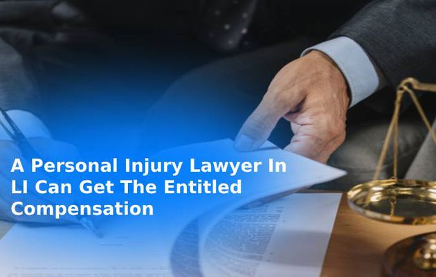 A Personal Injury Lawyer In LI Can Get The Entitled Compensation
