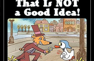 That Is NOT a Good Idea ! Mo WILLEMS – 2013 (Dès 3 ans)