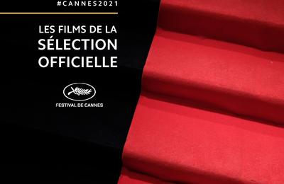 #CANNES2021, DÉCOUVREZ LA SÉLECTION OFFICIELLE
