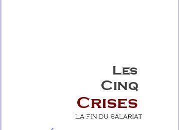 LES CINQ CRISES, La pandémie est-elle le masque de la crise du salariat ?par Claude Berger