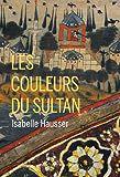 Les couleurs du Sultan d'Isabelle Hausser