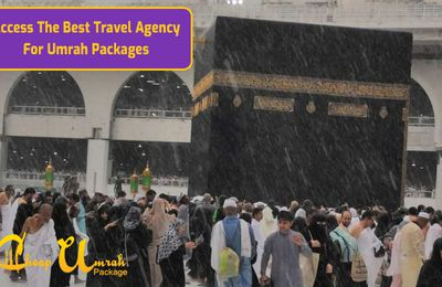 Access The Best Travel Agency For Umrah Packages