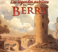 LES LEGENDES OUBLIÉES DU BERRY - Serge Camaille et Christophe Matho