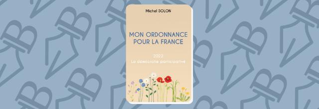 Mon ordonnance pour la France, essai politique de Michel Solon