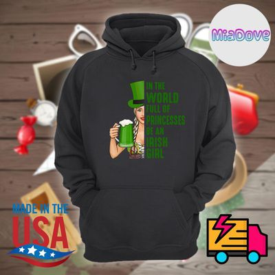 Beer In the world full of princesses be an Irish Girl shirt