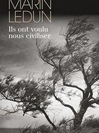 Marin Ledun : Ils ont voulu nous civiliser (Éditions Flammarion, 2017)