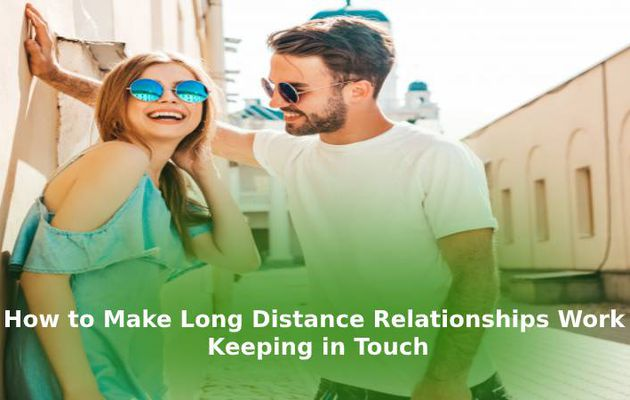 How to Make Long Distance Relationships Work - Keeping in Touch