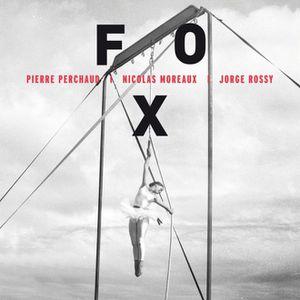 PIERRE PERCHAUD/NICOLAS MOREAUX/JORGE ROSSY «Fox»