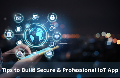 IoT Mobile App Development- Tips to Build Secure And Professional IoT App