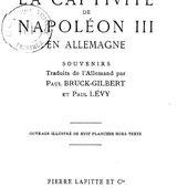 La Captivité de Napoléon III en Allemagne, souvenirs traduits de l'allemand par Paul Bruck-Gilbert et Paul Lévy,... / Général Cte C. de Monts,...