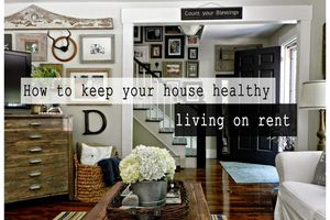 How to keep your house healthy living on rent?