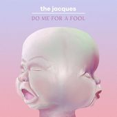 The Jacques : Do Me for a Fool - Musique en streaming - À écouter sur Deezer
