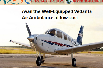 Chock-full Support throughout Transportation by Vedanta Air Ambulance Indore