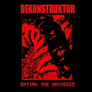 DEKONSTRUKTOR- 'Eating The Universe'