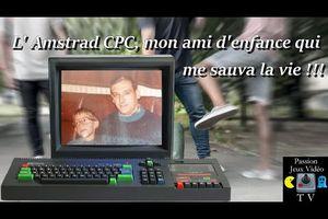 L'Amstrad CPC, mon ami d'enfance qui me sauva la vie !!!