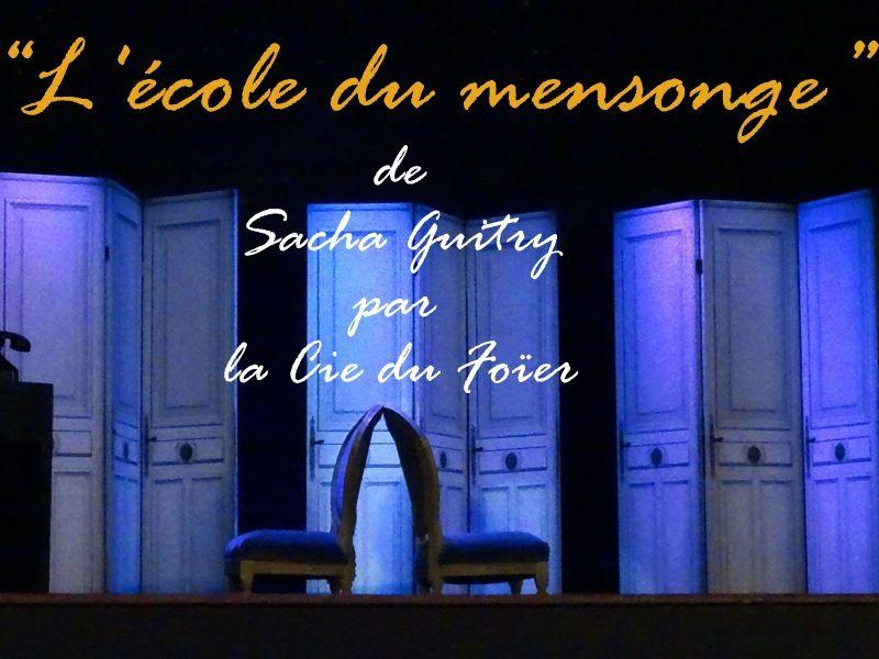2ème TRILOGIE DE GUITRY...* L'ECOLE DU MENSONGE* ...par la Cie DU FOÏER...