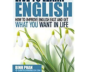 How To Improve English Fast And Get What You Want In Life (Improve English For A Better Life)