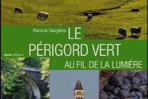PATRICK DARPHIN – LE PERIGORD VERT AU FIL DE LA LUMIERE