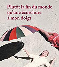 """""""Plutôt la fin du monde qu'une écorchure à mon doigt"""" de Paula Jacques..."""