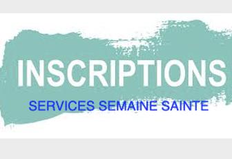 INSCRIPTIONS SERVICES EN SEMAINE SAINTE