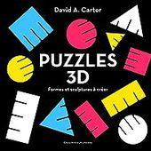 Puzzles 3D: Formes et sculptures à créer - David A. Carter